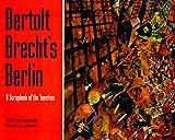 Bertolt Brecht's Berlin, Wolf Von Eckardt and Sander L. Gilman, 0803296126