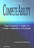 CompeteAbility: Your Company's Ability To Create Competitive Advantage.