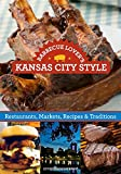 Barbecue Lover s Kansas City Style: Restaurants, Markets, Recipes & Traditions
