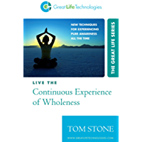 Live the Continuous Experience of Wholeness - New Techniques for Experiencing Pure Awareness All the Time (The Great Life Series) (English Edition)