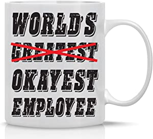WORLD'S OKAYEST EMPLOYEE - Funny Office Mug - 11OZ Coffee Mug - Coffee Lovers Mugs - Mugs For Women, Coworkers - Funny Gifts For Employee Appreciation - Gift From Boss - By AW Fashions