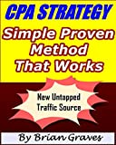 CPA Cost Per Action Strategy Simple Proven Method New Untapped Traffic Source: (cost per action marketing, cpa marketing, beginner internet marketing, making money online marketing)