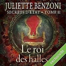 Le roi des halles (Secrets d'État 2) | Livre audio Auteur(s) : Juliette Benzoni Narrateur(s) : Marie-Christine Letort