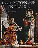 L'art du Moyen-âge en France ~ Philippe Plagnieux