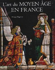 L'art du Moyen-âge en France par Philippe Plagnieux