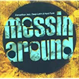 Messin' Around - Dancefloor Jazz, Deep and Hard
