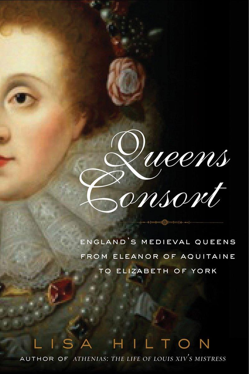 Queens Consort: England's Medieval Queens from Eleanor of Aquitaine