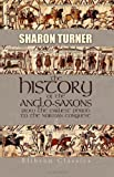 The History of the Anglo-Saxons from the Earliest Period to the Norman Conquest : In Three Volumes, Turner, Sharon, 1402163681