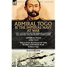 Admiral Togo and the Imperial Navy at War: Two Illustrated Accounts of the Rise of Japanese Sea Power and its Finest Commander