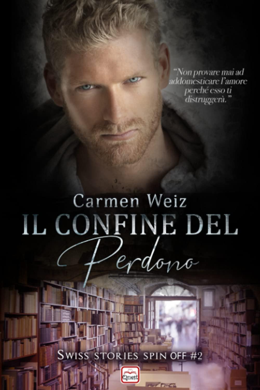 Il confine del perdono: Spin off #2 della Serie Swiss Stories Un  contemporary romance romanzo rosa: Amazon.it: Weiz, Carmen: Libri