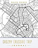 Grozny (Russia) Trip Journal: Lined Grozny (Russia) Vacation/Travel Guide Accessory Journal/Diary/Notebook With Grozny (Russia) Map Cover Art