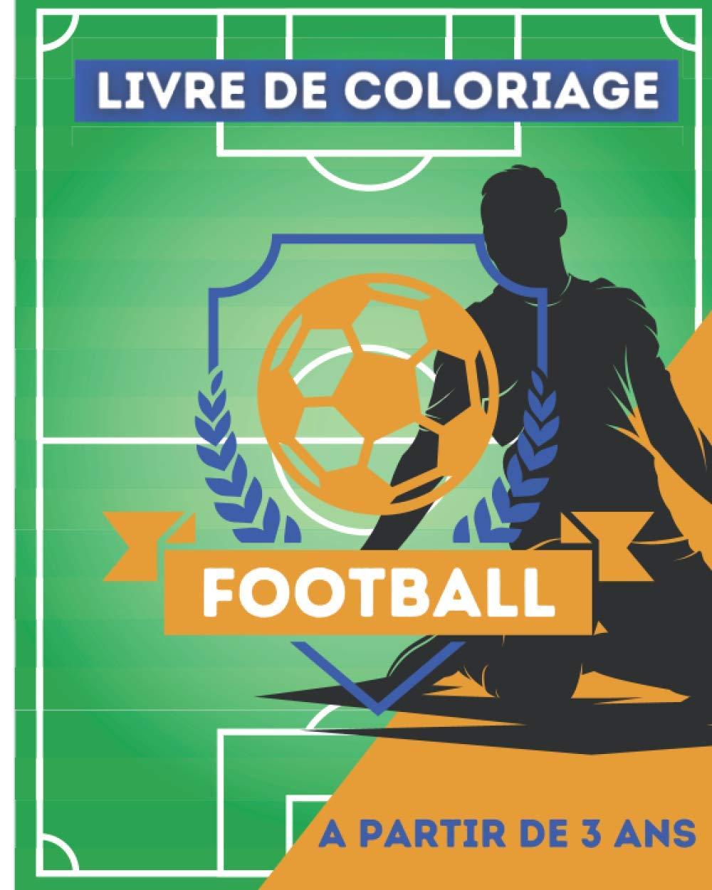 Livre De Coloriage Football Carnet De Dessin Et De Coloriage Sur Le Theme Du Football A Partir De 3 Ans Une Trentaine De Dessins A Colorier Fille