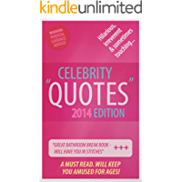 Celebrity Quotes 2014 Edition: Hilarious, irreverent, crazy and sometimes touching.