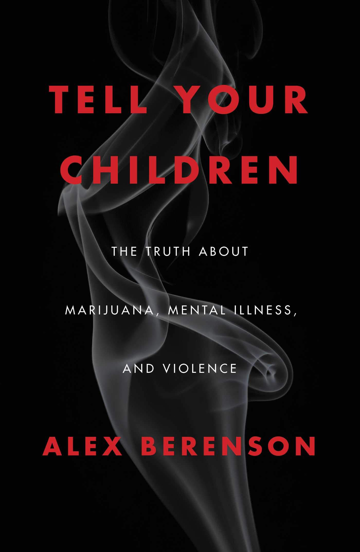 Tell Your Children The Truth About Marijuana Mental Illness And Violence Berenson Alex 9781982103668 Amazon Com Books