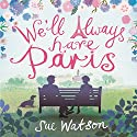 We'll Always Have Paris Audiobook by Sue Watson Narrated by Julia Franklin