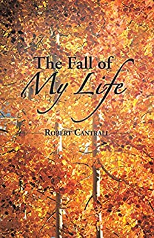 The Fall Of My Life by [Cantrall, Robert]