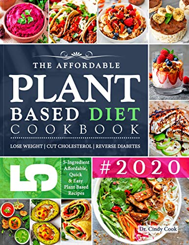 The Affordable Plant Based Diet Cookbook #2020: 5-Ingredient Budget Friendly, Quick & Easy Plant Based Diet Recipes | Lose Weight, Cut Cholesterol & Reverse Diabetes | 30-Day Meal Plan by [Cook, Dr. Cindy, Food Hub, America's]