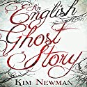 An English Ghost Story Audiobook by Kim Newman Narrated by Emma Fenney