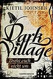 Dark Village - Band 2: Dreht Euch nicht um