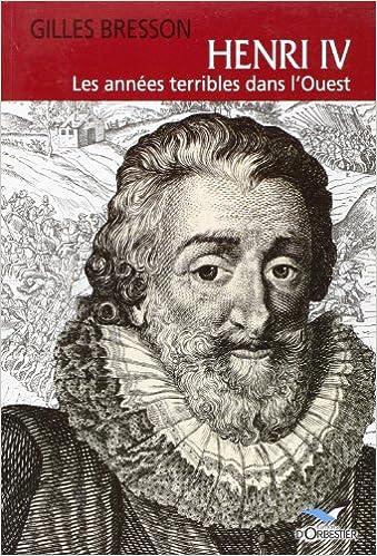 Livres gratuits en ligne Henri IV: Les années terribles dans l'Ouest pdf, epub