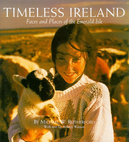 Timeless Ireland: Faces and Places of the Emerald Isle