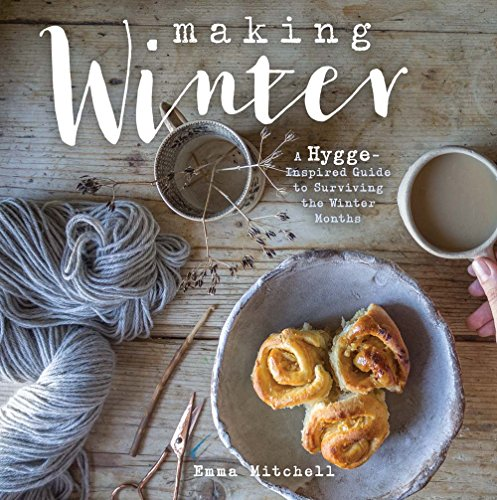 Making Winter: A Hygge-Inspired Guide to Surviving the Winter Months (Best Dark Hot Chocolate Recipe)