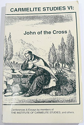 John of the Cross: Conferences and Essays by Members of the Institute of Carmelite Studies and Others (Vol 6)