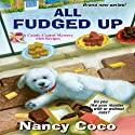 All Fudged Up: A Candy-Coated Mystery Audiobook by Nancy Coco Narrated by Vanessa Johansson
