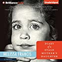 Diary of a Stage Mother's Daughter Audiobook by Melissa Francis Narrated by Cris Dukehart