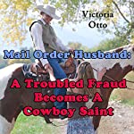 Mail Order Husband: A Troubled Fraud Becomes a Cowboy Saint, Western Christian Romance | Victoria Otto