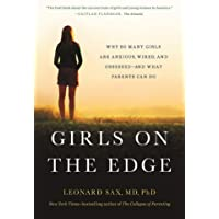 Girls on the Edge: The Four Factors Driving the New Crisis for Girls--Sexual Identity, the Cyberbubble, Obsessions…