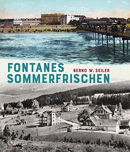 Fontanes Sommerfrischen Gebundenes Buch – 1. September 2018 Bernd W. Seiler Quintus-Verlag 3947215312 Geschichte / Sonstiges