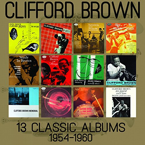 13 Classic Albums: 1954-1960 (The Best Of Clifford Brown)