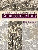 Urban Development in Renaissance Italy, Paul N. Balchin, 0470031557