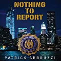 Nothing to Report Audiobook by Patrick Abbruzzi Narrated by A.T. Al Benelli