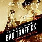 Bad Traffick: Leine Basso, Book 2 | D. V. Berkom