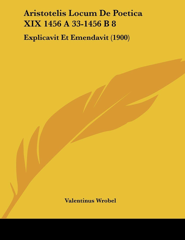 Aristotelis Locum De Poetica XIX 1456 A 33-1456 B 8: Explicavit Et Emendavit (1900) (Latin Edition) ebook