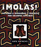 Molas!: Patterns, Techniques, Projects for Colourful Applique