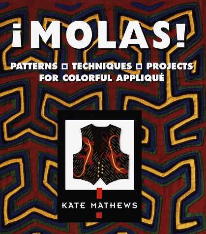 Molas!: Patterns, Techniques, Projects for Colorful Applique