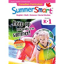 Popular Canadian Curriculum Series: Canadian Curriculum SummerSmart K-1: Refresh skills learned in kindergarten and prepare for Grade 1