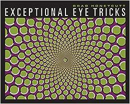 Exceptional Eye Tricks: Brad Honeycutt: 9781936140732: Books