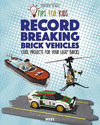 Record-Breaking Brick Vehicles: Cool Projects for your Lego® Bricks (Tips for Kids)