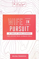 Wife in Pursuit: 31 Daily Challenges for Loving Your Husband Well (The 31 Day Pursuit Challenge Book 2) Kindle Edition