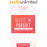 Wife in Pursuit: 31 Daily Challenges for Loving Your Husband Well (The 31 Day Pursuit Challenge Book 2)