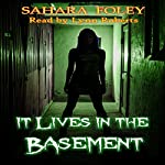 It Lives in the Basement | Sahara Foley
