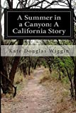 A Summer in a Canyon: a California Story, Kate Douglas Wiggin, 149979407X