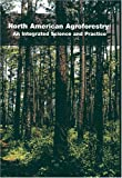 North American Agroforestry : An Intergrated Science and Practice, H.E. Garrett, W.J. Rietveld, R.F. Fisher, 0891181423