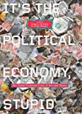 It's the Political Economy, Stupid : The Global Financial Crisis in Art and Theory, Sholette, Gregory and Ressler, Oliver, 0745333699