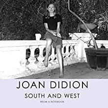 South and West: From a Notebook Audiobook by Joan Didion Narrated by Kimberly Farr