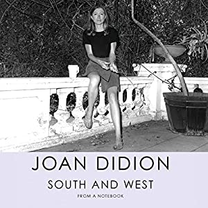 South and West: From a Notebook Hörbuch von Joan Didion Gesprochen von: Kimberly Farr